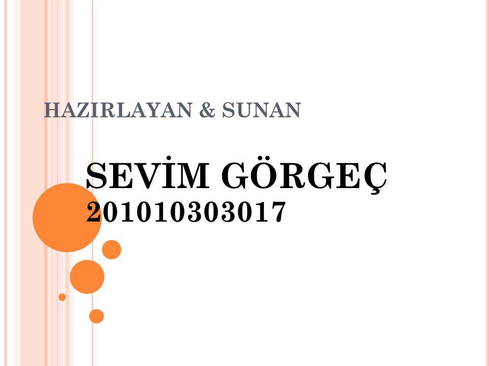HAZIRLAYAN & SUNAN SEVİM GÖRGEÇ 201010303017
