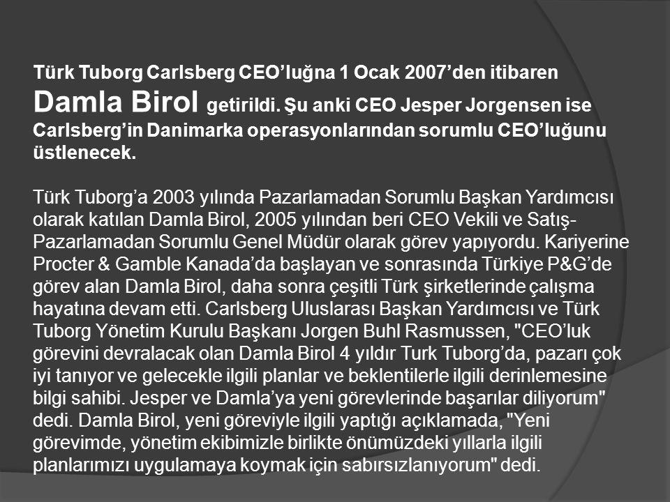 Türk Tuborg Carlsberg CEO'luğna 1 Ocak 2007'den itibaren Damla Birol getirildi.