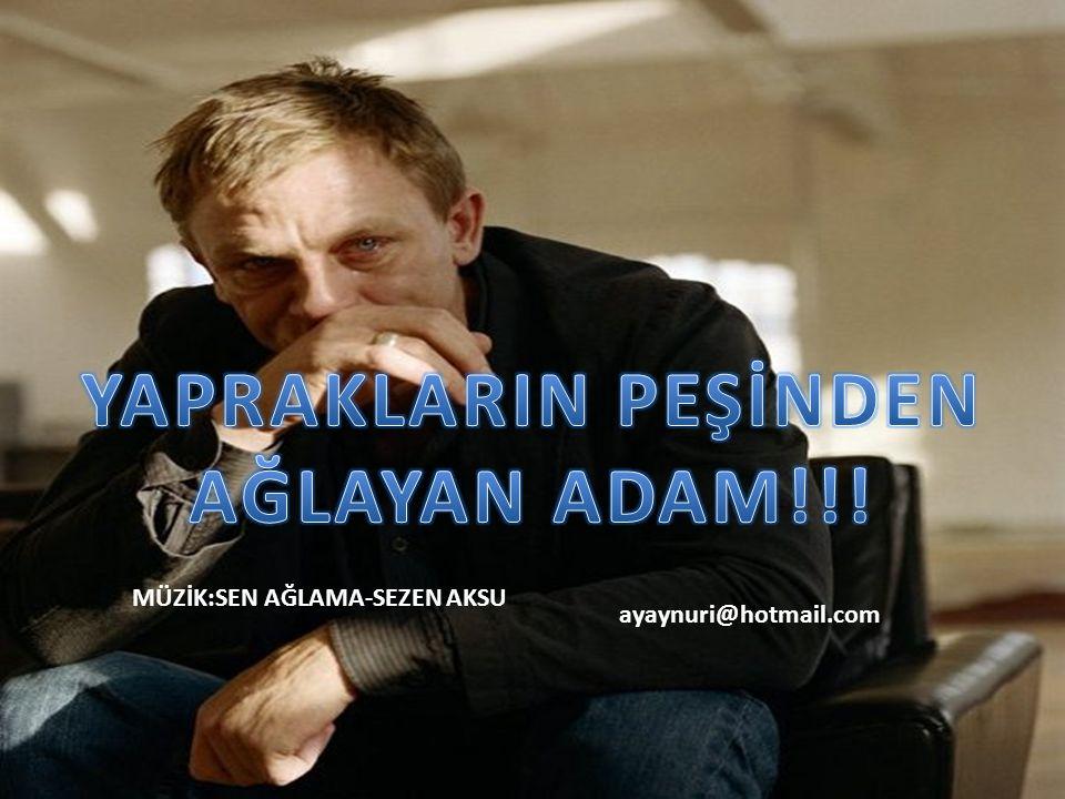 YAPRAKLARIN PEŞİNDEN AĞLAYAN ADAM!!!