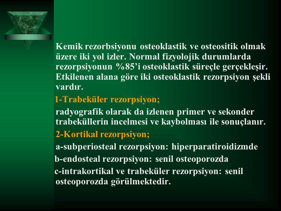 Kemik rezorbsiyonu osteoklastik ve osteositik olmak üzere iki yol izler. Normal fizyolojik durumlarda rezorpsiyonun %85'i osteoklastik süreçle gerçekleşir. Etkilenen alana göre iki osteoklastik rezorpsiyon şekli vardır.