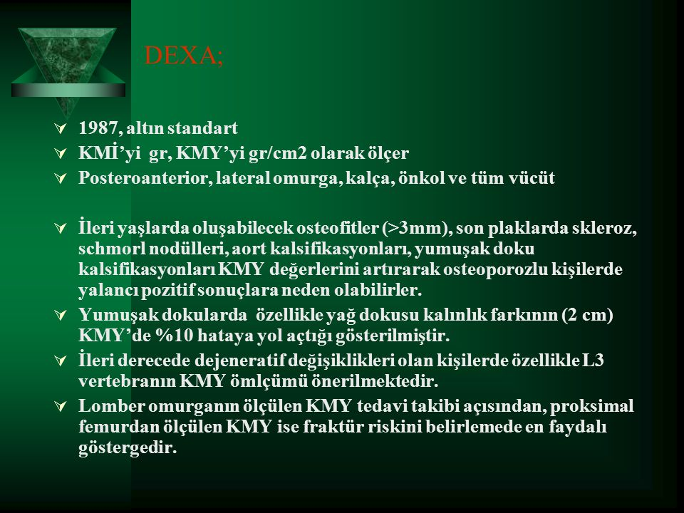 DEXA; 1987, altın standart KMİ'yi gr, KMY'yi gr/cm2 olarak ölçer