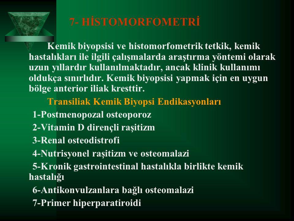 7- HİSTOMORFOMETRİ Transiliak Kemik Biyopsi Endikasyonları