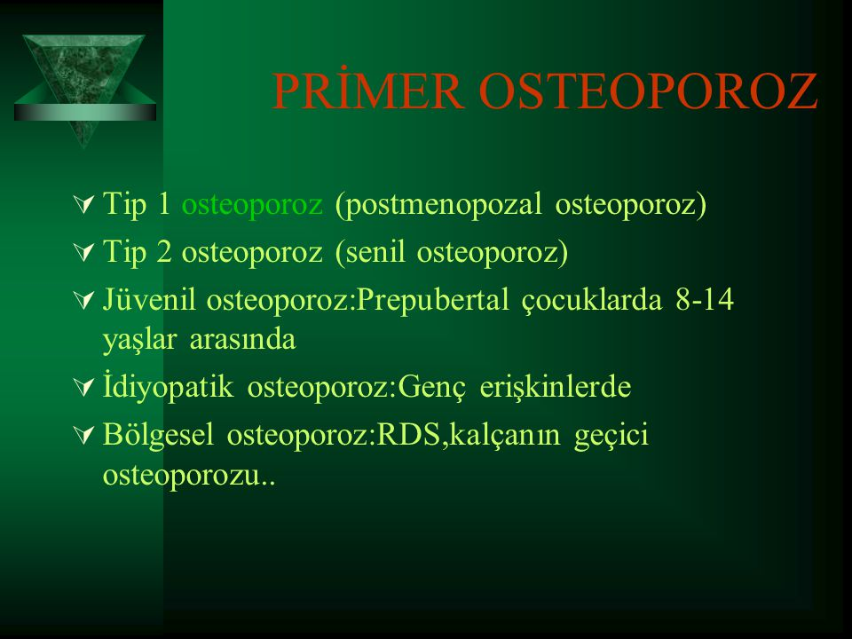 PRİMER OSTEOPOROZ Tip 1 osteoporoz (postmenopozal osteoporoz)