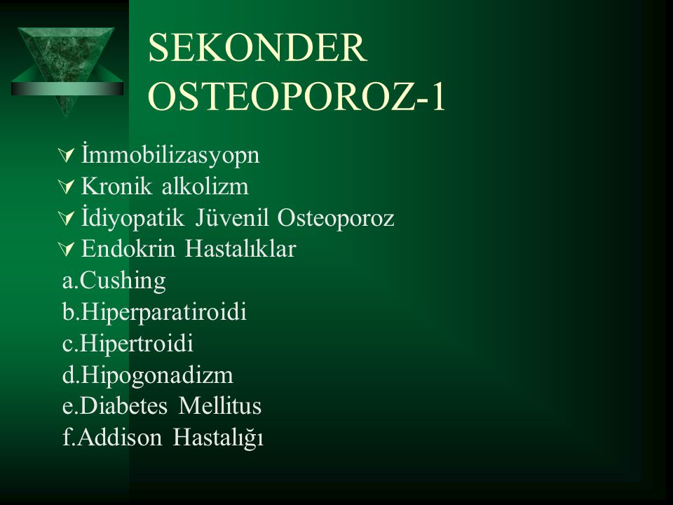 SEKONDER OSTEOPOROZ-1 İmmobilizasyopn Kronik alkolizm