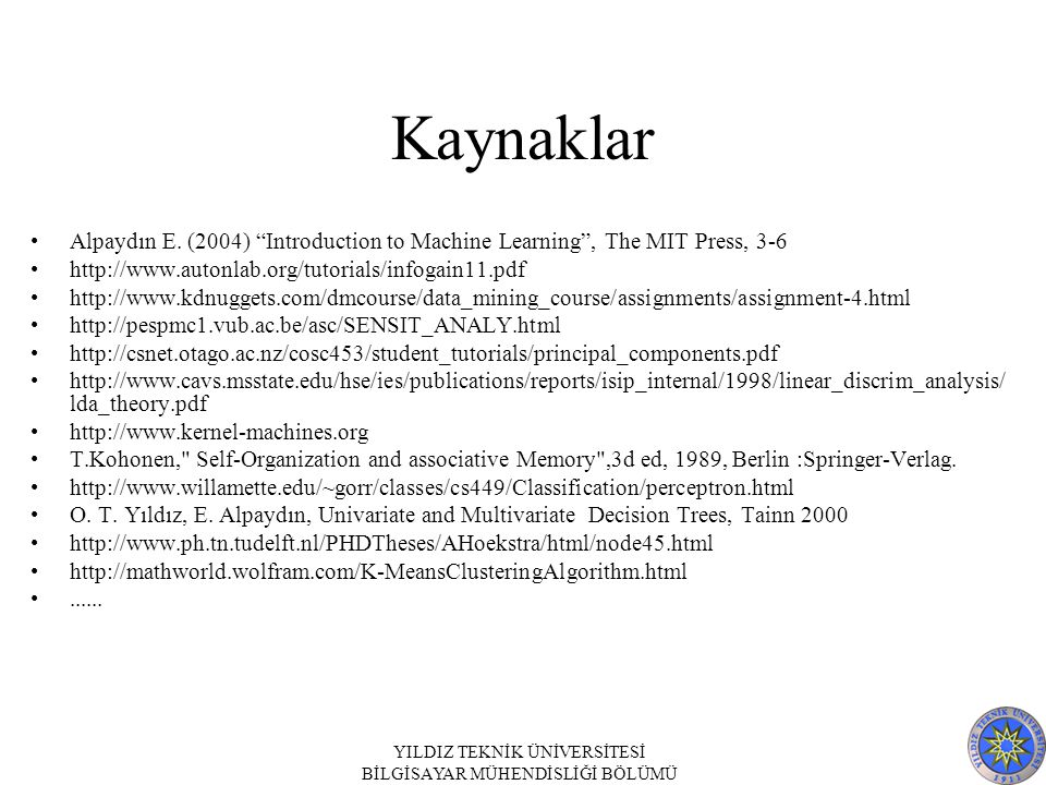 Kaynaklar Alpaydın E. (2004) Introduction to Machine Learning , The MIT Press, 3-6. http://www.autonlab.org/tutorials/infogain11.pdf.