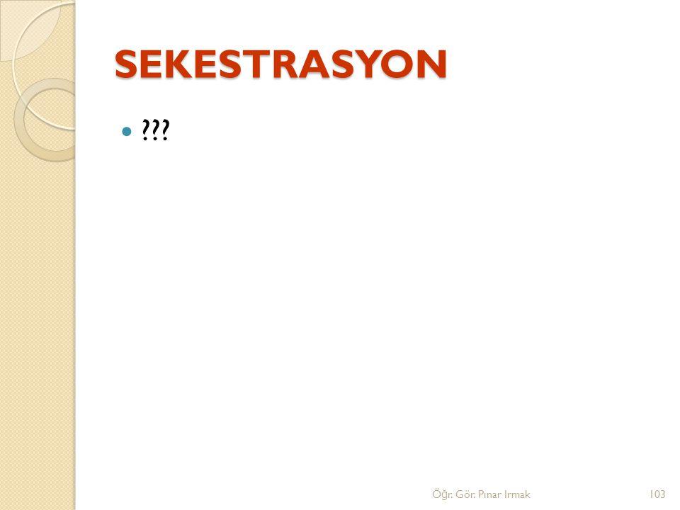SEKESTRASYON Öğr. Gör. Pınar Irmak