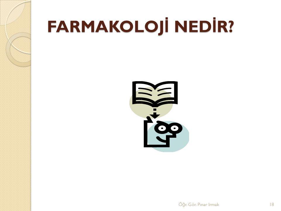 FARMAKOLOJİ NEDİR Öğr. Gör. Pınar Irmak