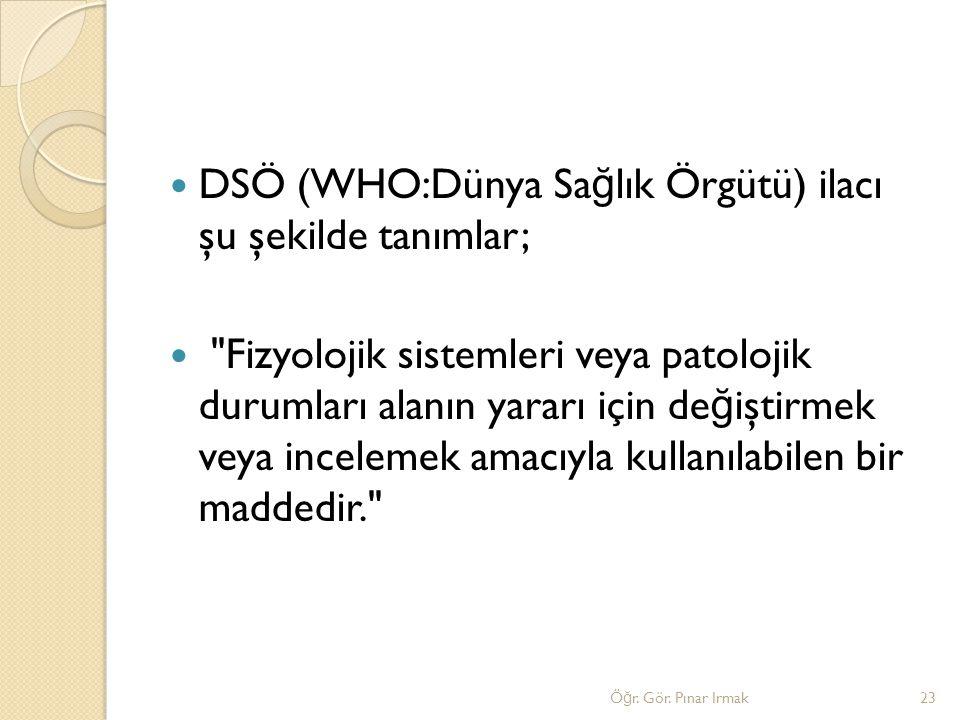 DSÖ (WHO:Dünya Sağlık Örgütü) ilacı şu şekilde tanımlar;