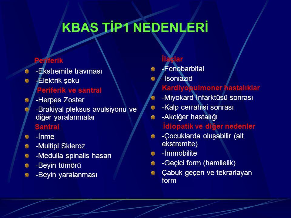 KBAS TİP1 NEDENLERİ Periferik -Ekstremite travması -Elektrik şoku