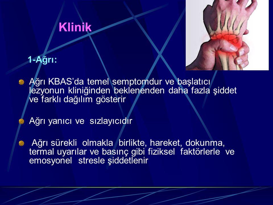Klinik 1-Ağrı: Ağrı KBAS'da temel semptomdur ve başlatıcı lezyonun kliniğinden beklenenden daha fazla şiddet ve farklı dağılım gösterir.