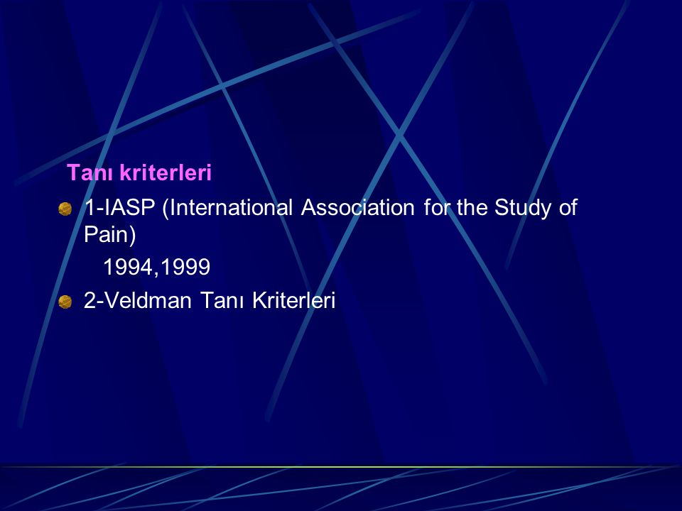 Tanı kriterleri 1-IASP (International Association for the Study of Pain) 1994,1999.