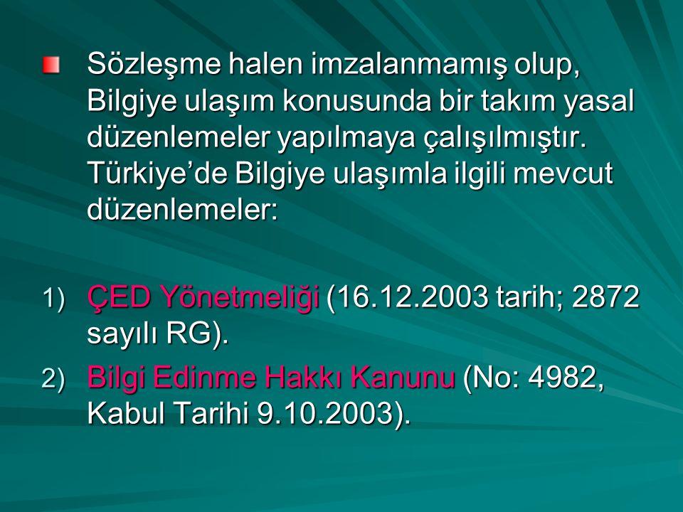 Sözleşme halen imzalanmamış olup, Bilgiye ulaşım konusunda bir takım yasal düzenlemeler yapılmaya çalışılmıştır. Türkiye'de Bilgiye ulaşımla ilgili mevcut düzenlemeler: