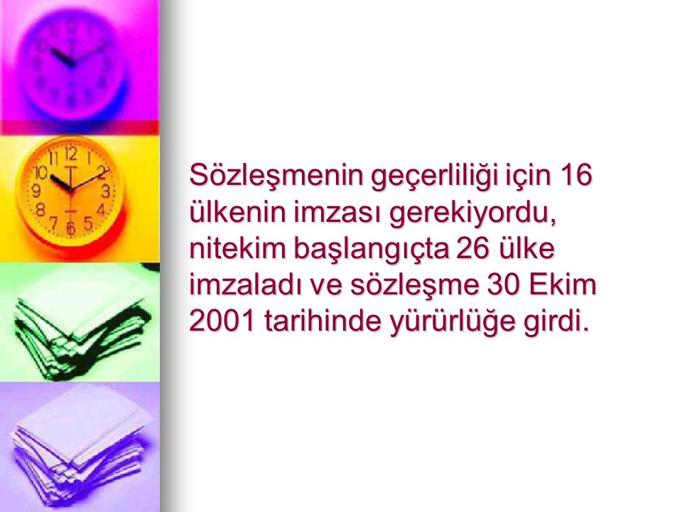 Sözleşmenin geçerliliği için 16 ülkenin imzası gerekiyordu, nitekim başlangıçta 26 ülke imzaladı ve sözleşme 30 Ekim 2001 tarihinde yürürlüğe girdi.