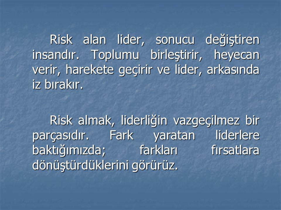 Risk alan lider, sonucu değiştiren insandır