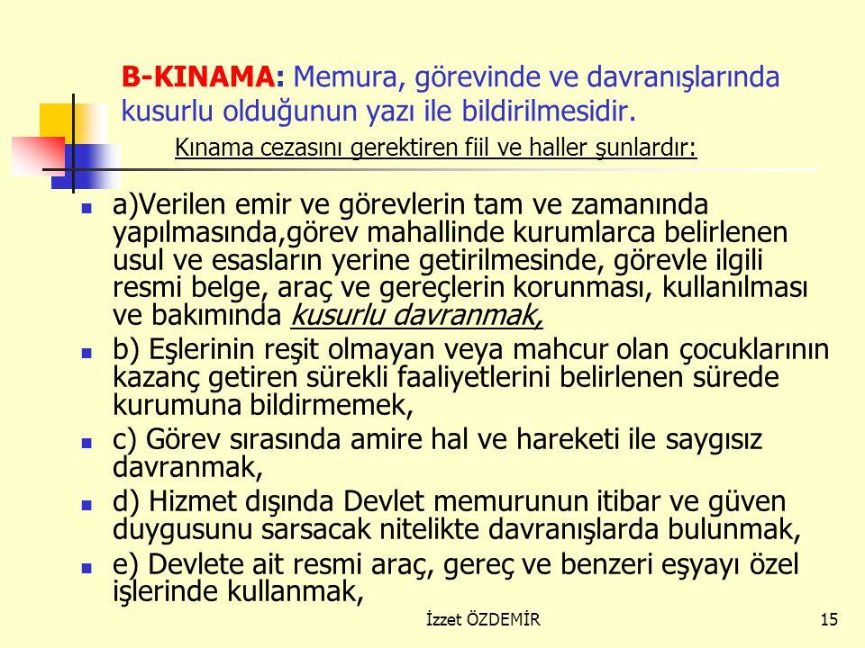 B-KINAMA: Memura, görevinde ve davranışlarında kusurlu olduğunun yazı ile bildirilmesidir. Kınama cezasını gerektiren fiil ve haller şunlardır: