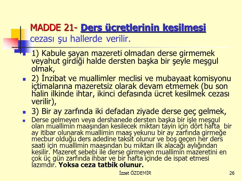 MADDE 21- Ders ücretlerinin kesilmesi cezası şu hallerde verilir.