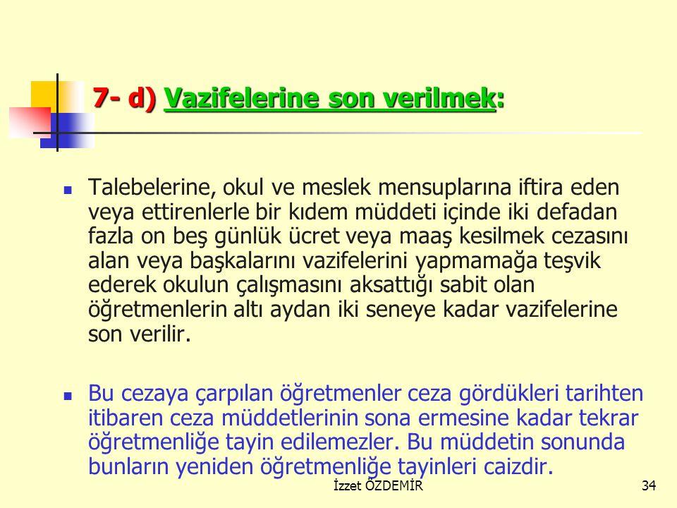 7- d) Vazifelerine son verilmek: