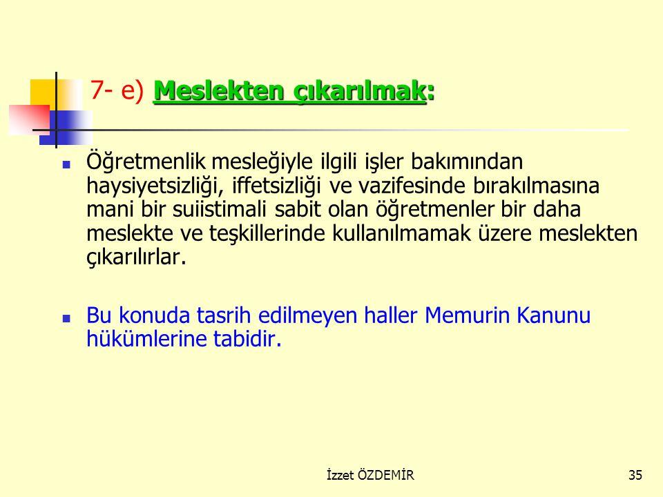 7- e) Meslekten çıkarılmak: