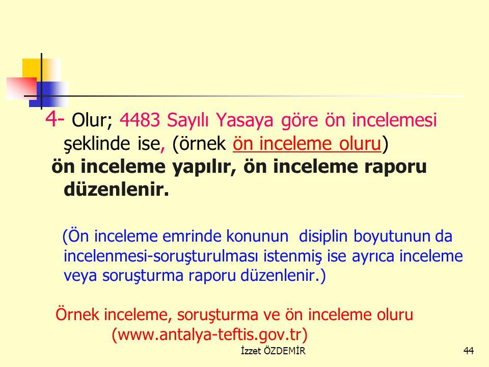 4- Olur; 4483 Sayılı Yasaya göre ön incelemesi şeklinde ise, (örnek ön inceleme oluru)