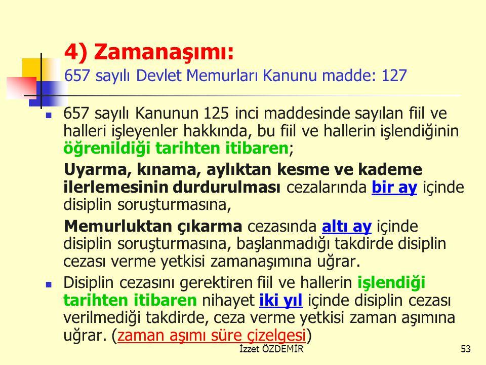 4) Zamanaşımı: 657 sayılı Devlet Memurları Kanunu madde: 127