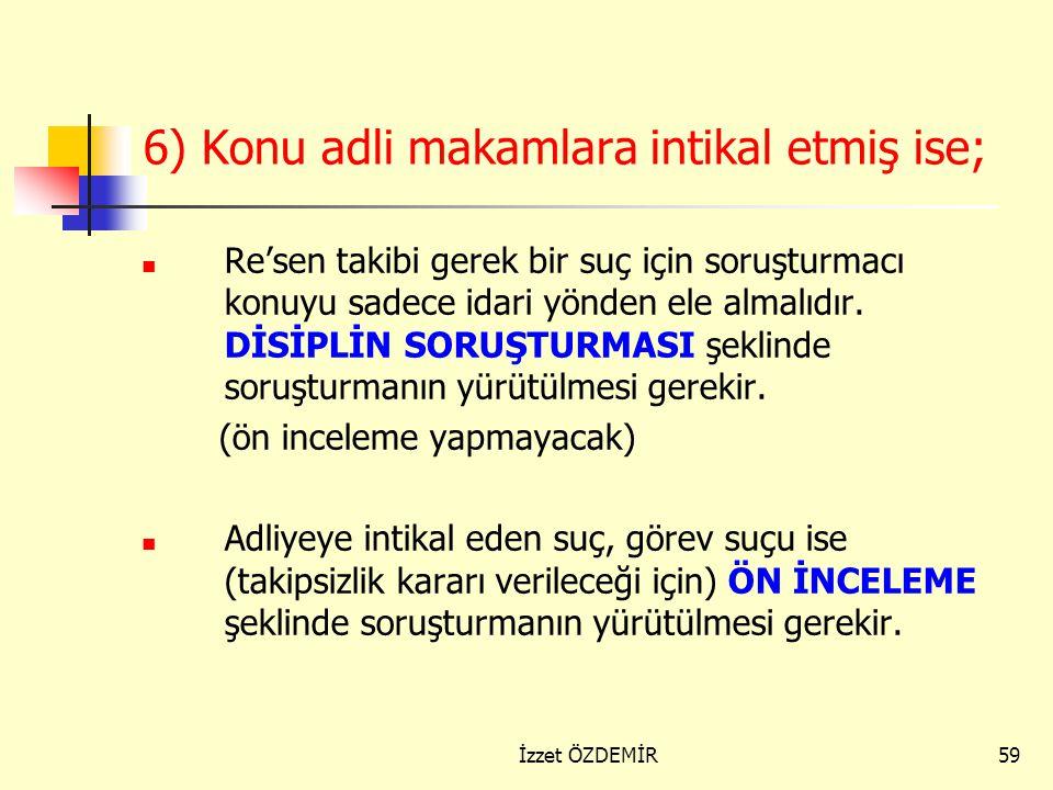 6) Konu adli makamlara intikal etmiş ise;