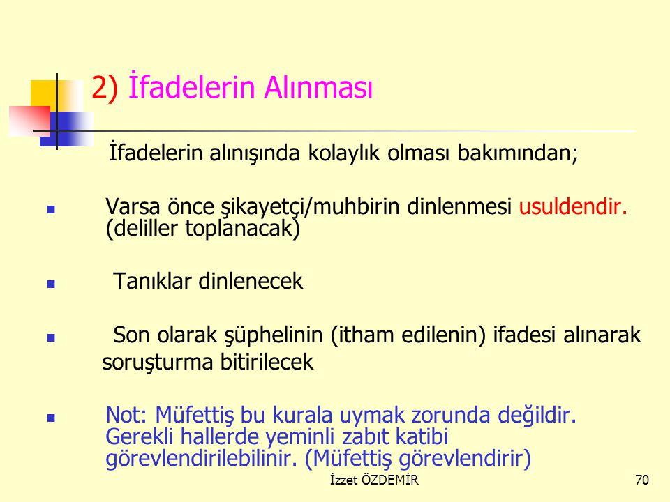 2) İfadelerin Alınması İfadelerin alınışında kolaylık olması bakımından; Varsa önce şikayetçi/muhbirin dinlenmesi usuldendir. (deliller toplanacak)