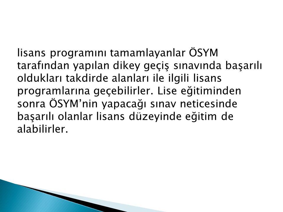 lisans programını tamamlayanlar ÖSYM tarafından yapılan dikey geçiş sınavında başarılı oldukları takdirde alanları ile ilgili lisans programlarına geçebilirler.