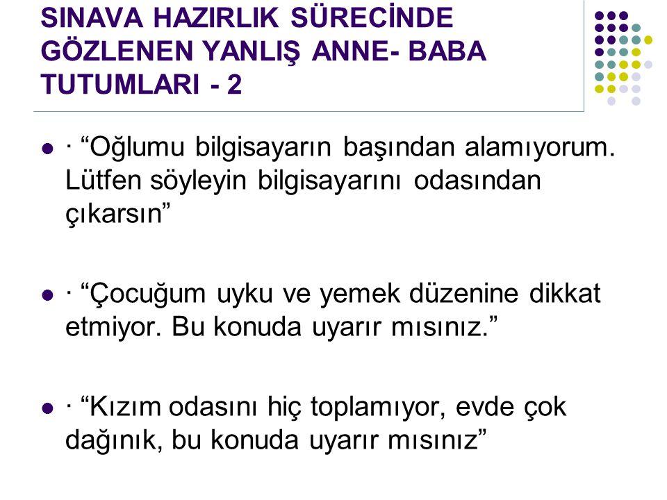 SINAVA HAZIRLIK SÜRECİNDE GÖZLENEN YANLIŞ ANNE- BABA TUTUMLARI - 2