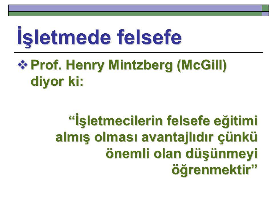 İşletmede felsefe Prof. Henry Mintzberg (McGill) diyor ki: