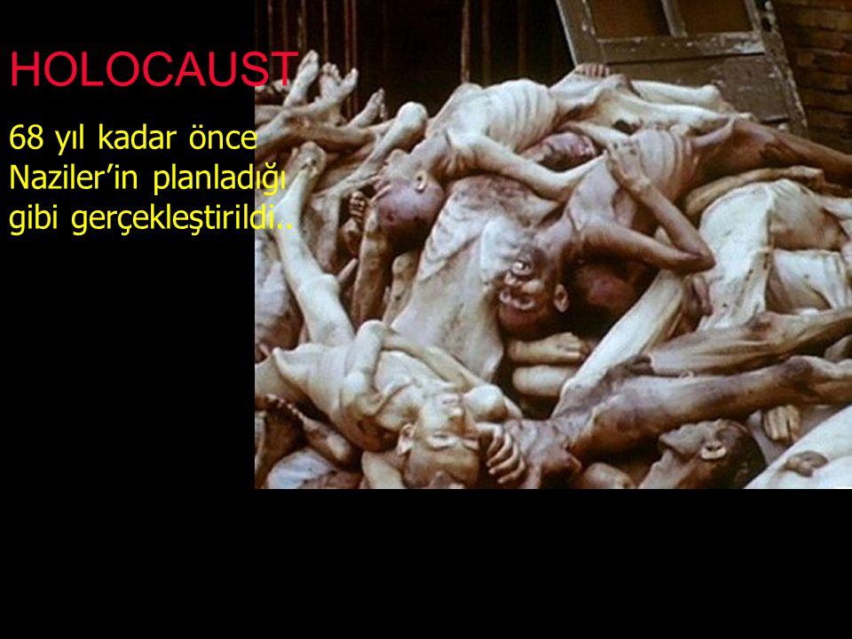 HOLOCAUST 68 yıl kadar önce Naziler'in planladığı gibi gerçekleştirildi..