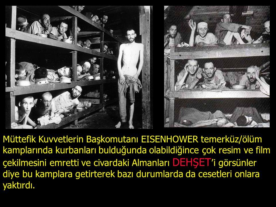 Müttefik Kuvvetlerin Başkomutanı EISENHOWER temerküz/ölüm kamplarında kurbanları bulduğunda olabildiğince çok resim ve film çekilmesini emretti ve civardaki Almanları DEHŞET'i görsünler diye bu kamplara getirterek bazı durumlarda da cesetleri onlara yaktırdı.