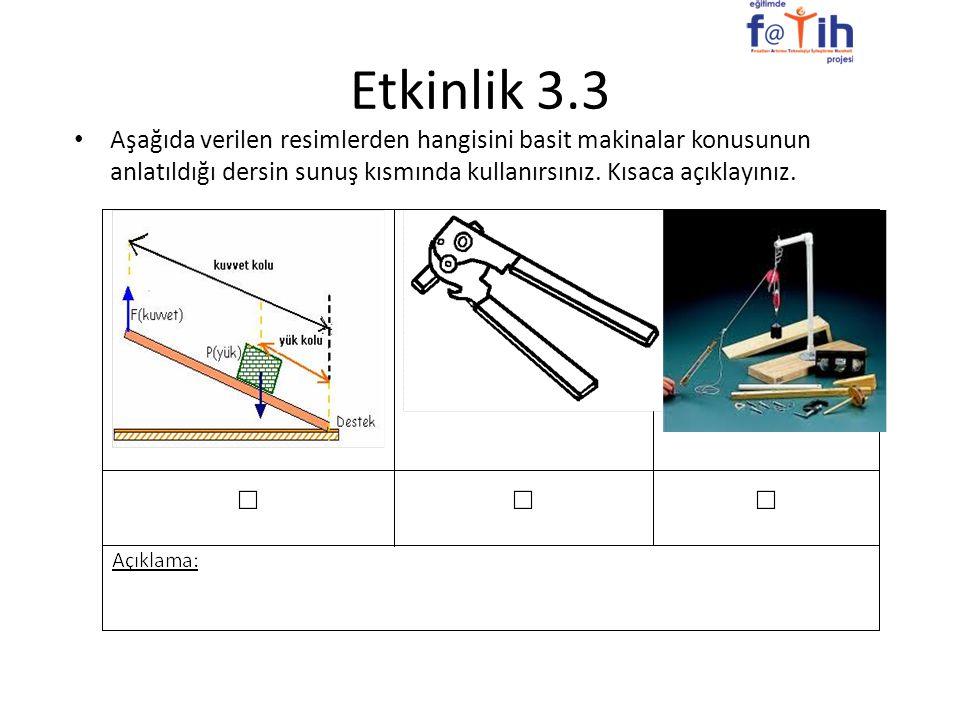 Etkinlik 3.3 Aşağıda verilen resimlerden hangisini basit makinalar konusunun anlatıldığı dersin sunuş kısmında kullanırsınız.