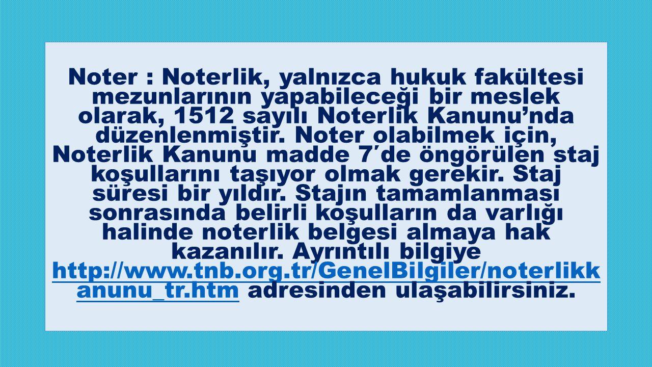 Noter : Noterlik, yalnızca hukuk fakültesi mezunlarının yapabileceği bir meslek olarak, 1512 sayılı Noterlik Kanunu'nda düzenlenmiştir.