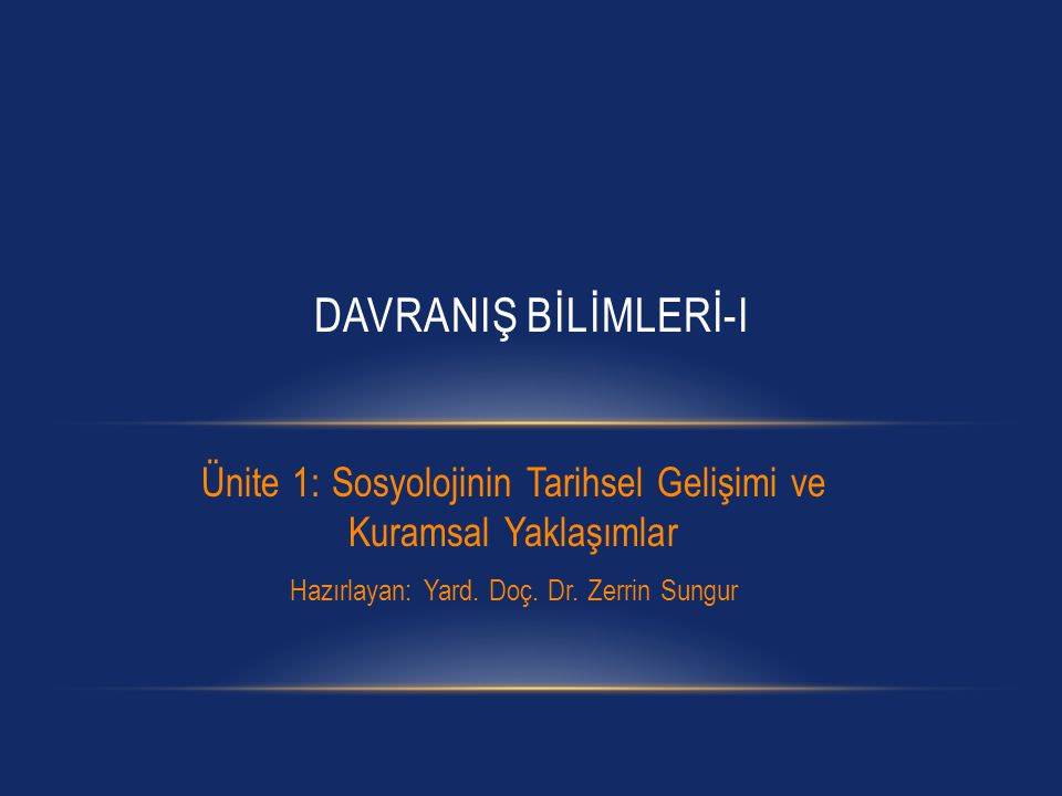 DAVRANIŞ BİLİMLERİ-I Ünite 1: Sosyolojinin Tarihsel Gelişimi ve Kuramsal Yaklaşımlar.