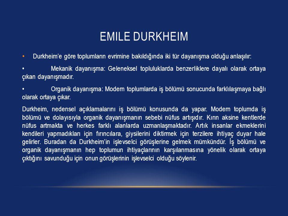 Emile Durkheim Durkheim'e göre toplumların evrimine bakıldığında iki tür dayanışma olduğu anlaşılır: