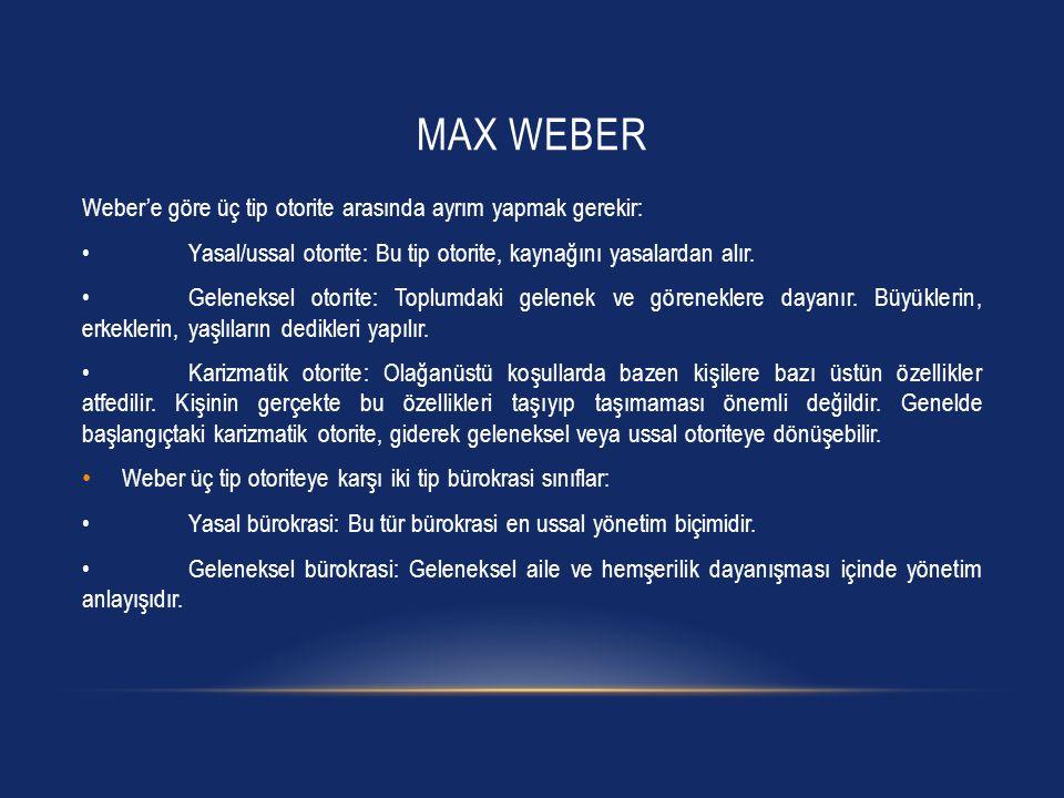 Max weber Weber'e göre üç tip otorite arasında ayrım yapmak gerekir: