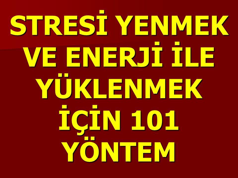 STRESİ YENMEK VE ENERJİ İLE YÜKLENMEK İÇİN 101 YÖNTEM