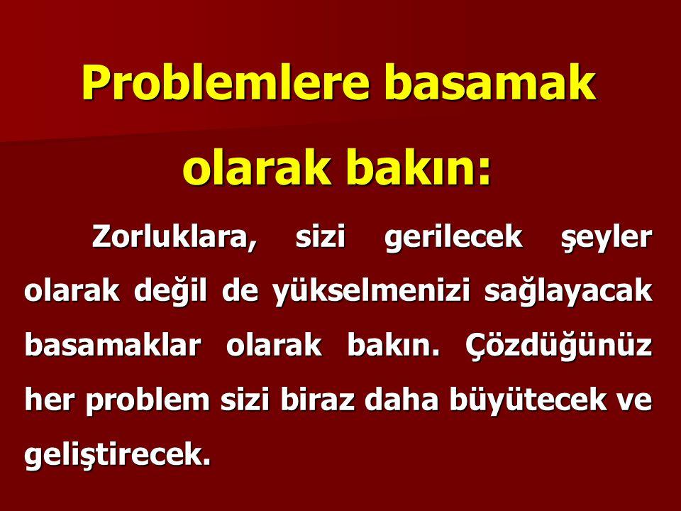 Problemlere basamak olarak bakın: