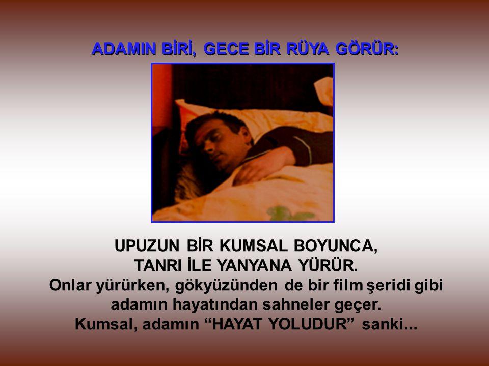 ADAMIN BİRİ, GECE BİR RÜYA GÖRÜR: