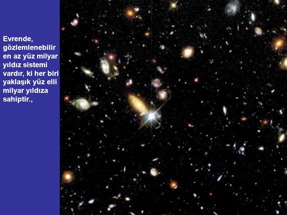 Evrende, gözlemlenebilir en az yüz milyar yıldız sistemi vardır, ki her biri yaklaşık yüz elli milyar yıldıza sahiptir.,
