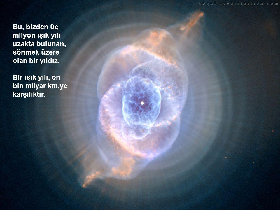 Bu, bizden üç milyon ışık yılı uzakta bulunan, sönmek üzere olan bir yıldız.