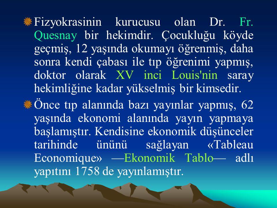 Fizyokrasinin kurucusu olan Dr. Fr. Quesnay bir hekimdir