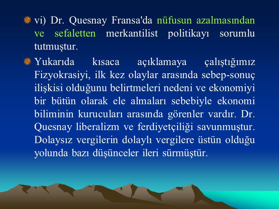 vi) Dr. Quesnay Fransa da nüfusun azalmasından ve sefaletten merkantilist politikayı sorumlu tutmuştur.