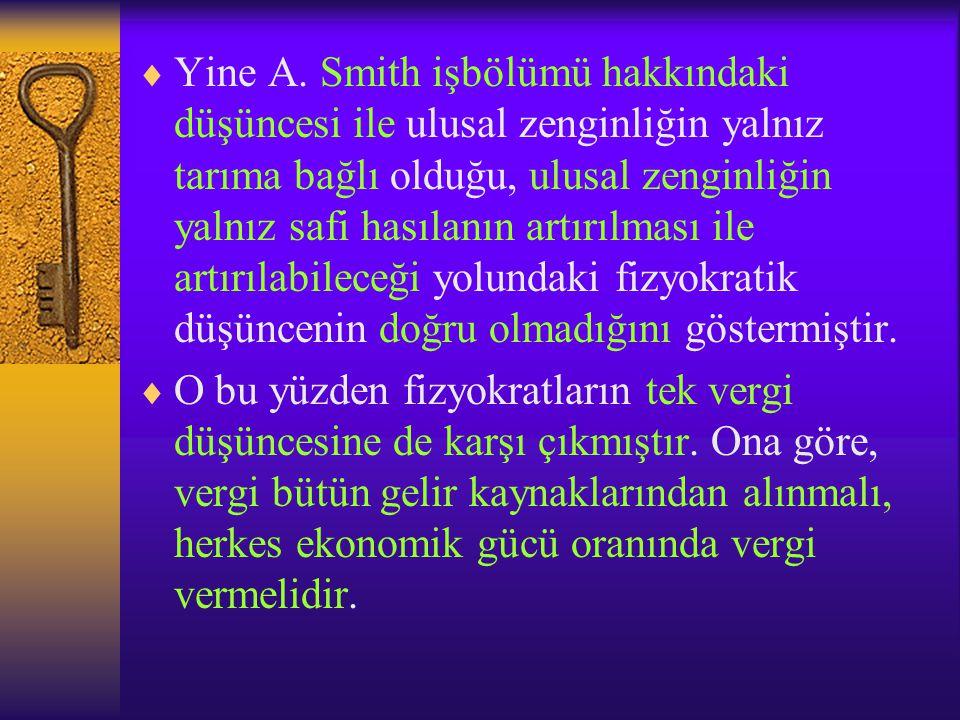 Yine A. Smith işbölümü hakkındaki düşüncesi ile ulusal zenginliğin yalnız tarıma bağlı olduğu, ulusal zenginliğin yalnız safi hasılanın artırılması ile artırılabileceği yolundaki fizyokratik düşüncenin doğru olmadığını göstermiştir.