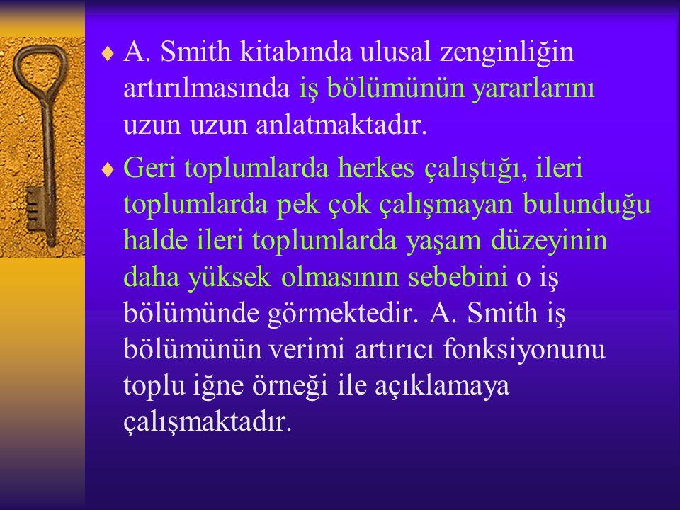 A. Smith kitabında ulusal zenginliğin artırılmasında iş bölümünün yararlarını uzun uzun anlatmaktadır.