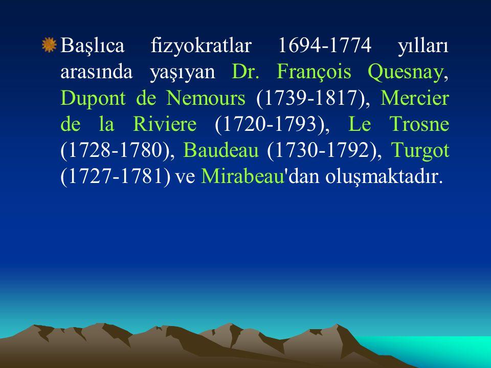 Başlıca fizyokratlar 1694-1774 yılları arasında yaşıyan Dr