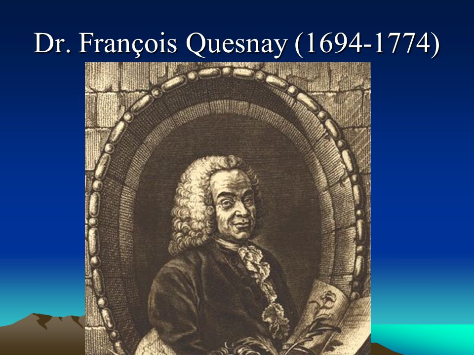 Dr. François Quesnay (1694-1774)
