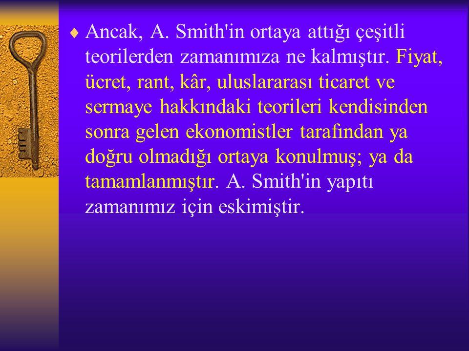 Ancak, A. Smith in ortaya attığı çeşitli teorilerden zamanımıza ne kalmıştır.