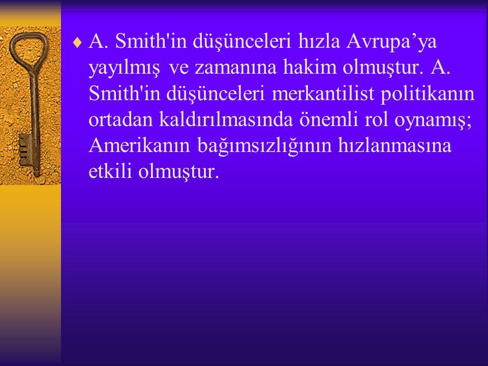 A. Smith in düşünceleri hızla Avrupa'ya yayılmış ve zamanına hakim olmuştur.