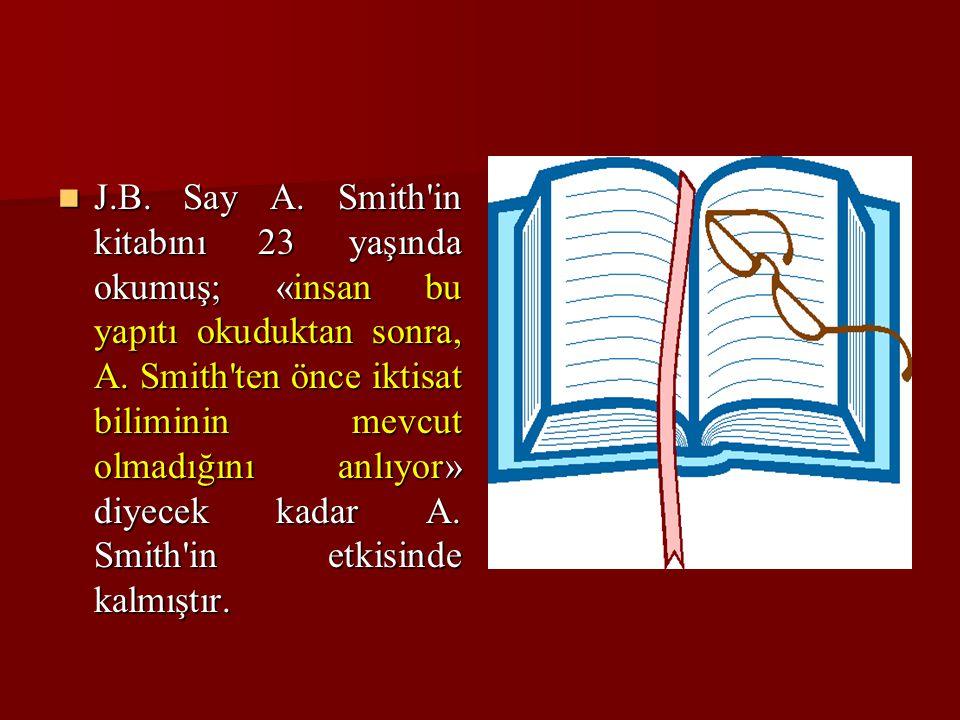 J.B. Say A. Smith in kitabını 23 yaşında okumuş; «insan bu yapıtı okuduktan sonra, A.